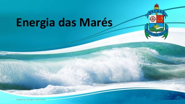 Energia das Marés Ambiente, Energia e Sociedade. 1
