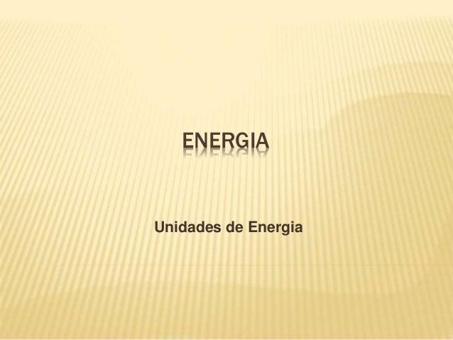 ENERGIA Unidades de Energia