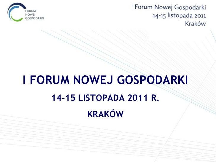 I FORUM NOWEJ GOSPODARKI 14-15 LISTOPADA 2011 R. KRAKÓW