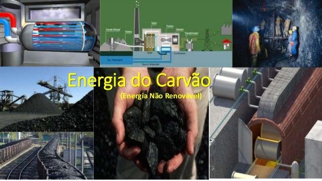 Energia do Carvão (Energia Não Renovável)