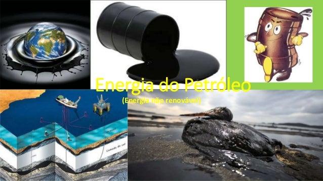 (Energia não renovável) Energia do Petróleo