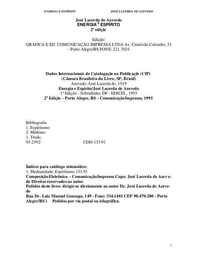ENERGIA E ESPÍRITO JOSÉ LACERDA DE AZEVEDO 1 José Lacerda de Azevedo ENERGIA E ESPÍRITO 2ª edição Edição: GRÁFICA E ED. CO...