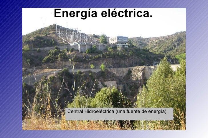 Energía eléctrica. Central Hidroeléctrica (una fuente de energía).