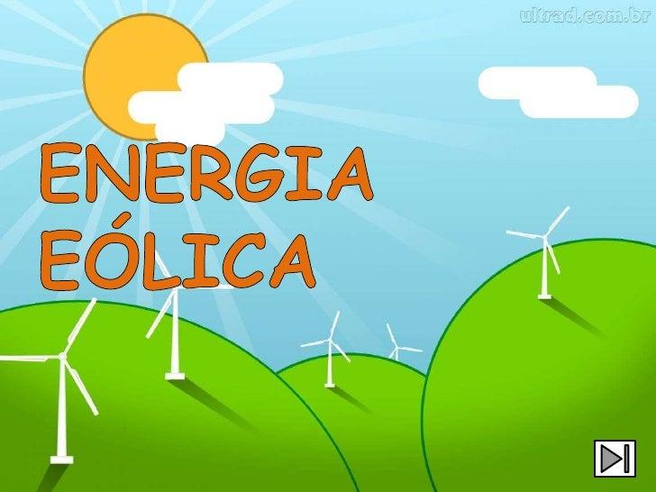A energia eólica é a energia que provém do vento.     Na actualidade utiliza-se a energia eólica para mover aerogeradores ...