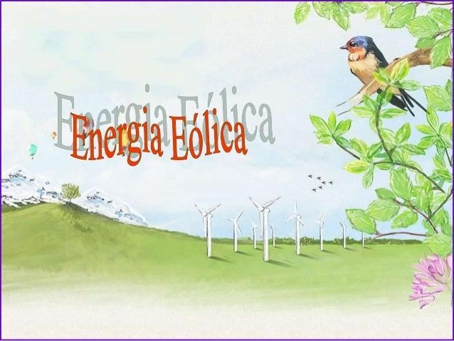 Energia Eólica • O que é? • Como funciona? • Energia Eólica no mundo. • Energia Eólica no Brasil. • Vantagens. • Desvantag...