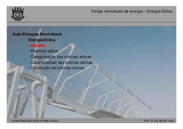 Universidade do Estado de Mato Grosso Prof. Dr.-Ing. Marlon Leão Fontes renováveis de energia – Energia Eólica Aula Ener...