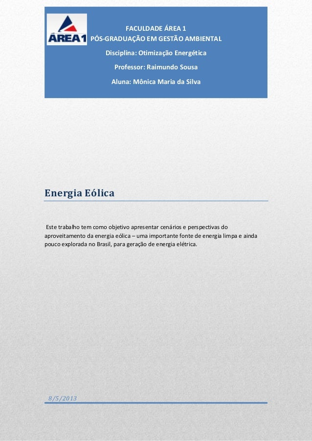 Energia Eólica Este trabalho tem como objetivo apresentar cenários e perspectivas do aproveitamento da energia eólica – um...