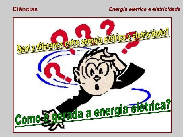 Ciências  Energia elétrica e eletricidade