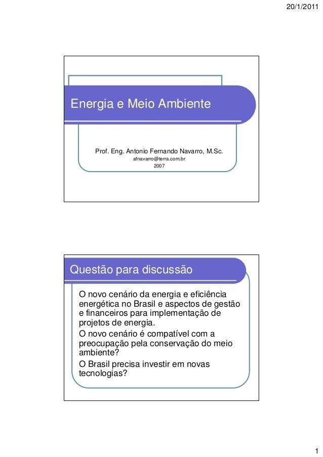 20/1/2011  Energia e Meio Ambiente  Prof. Eng. Antonio Fernando Navarro, M.Sc. afnavarro@terra.com.br 2007  Questão para d...