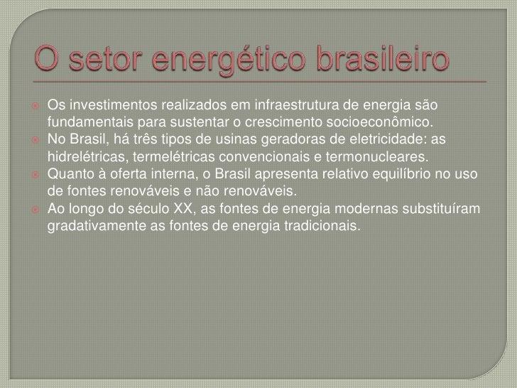 O setor energético brasileiro<br />Os investimentos realizados em infraestrutura de energia são fundamentais para sustenta...