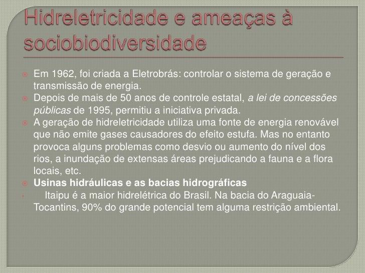 Hidreletricidade e ameaças à sociobiodiversidade<br />Em 1962, foi criada a Eletrobrás: controlar o sistema de geração e t...