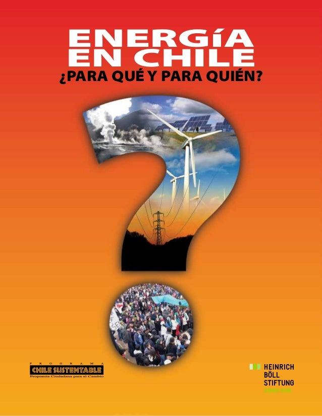 E N E R G Í A : ¿ P A R A Q U É Y P A R A Q U I É N ? 1 ENERGíA EN CHILE ¿PARA QUÉ Y PARA QUIÉN?