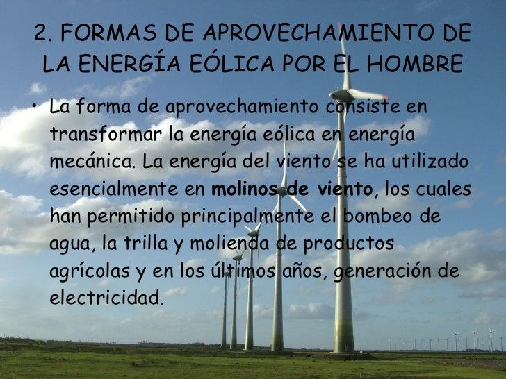 2. FORMAS DE APROVECHAMIENTO DE LA ENERGÍA EÓLICA POR EL HOMBRE <ul><li>La forma de aprovechamiento consiste en transforma...