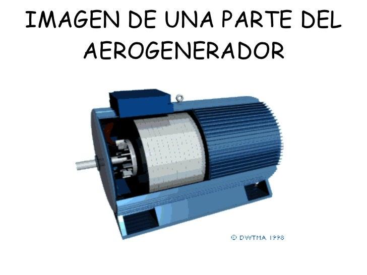 IMAGEN DE UNA PARTE DEL AEROGENERADOR