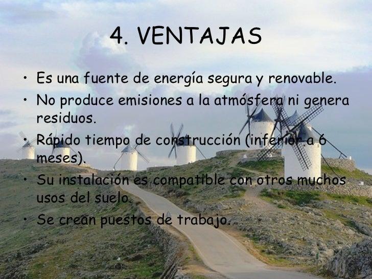 4. VENTAJAS <ul><li>Es una fuente de energía segura y renovable. </li></ul><ul><li>No produce emisiones a la atmósfera ni ...