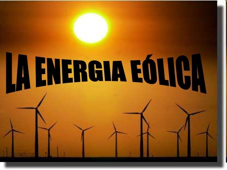 1.   Definición de la energía eólica2.   Formas de aprovechar la energía eólica por el     hombre3.   Definición de partes...