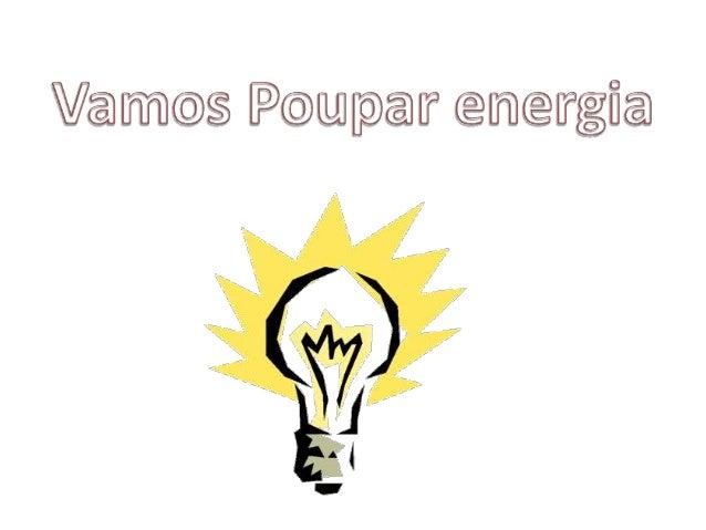 -Sempre que possível, utilizar luz solar(do sol);-Preferir as lâmpadas fluorescentes e asfluorescentes compactas;-Desligar...