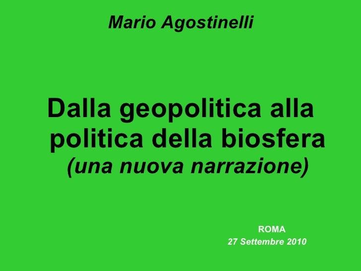 Mario Agostinelli <ul><li>Dalla geopolitica alla politica della biosfera  (una nuova narrazione) </li></ul><ul><li>ROMA </...