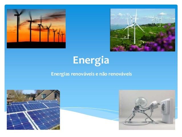 Energia Energias renováveis e não renováveis