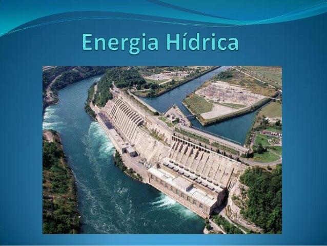 Índice Energia Hídrica Utilização da energia Hídrica O que são turbinas? Vantagens Desvantagens Curiosidades Biblio...