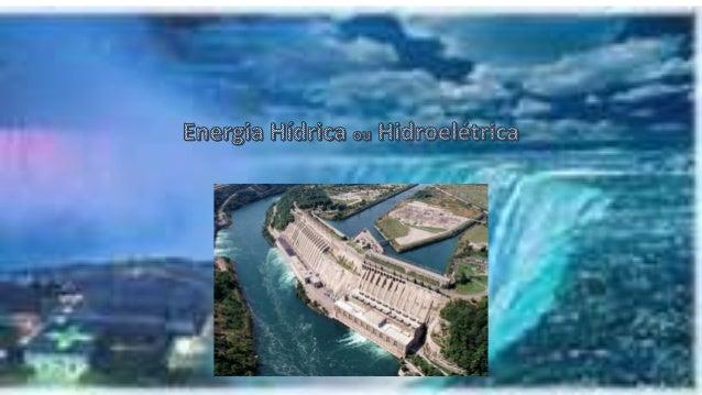 Introdução • Para produzir energia elétrica há varias formas, uma delas é utilizando a força da água.