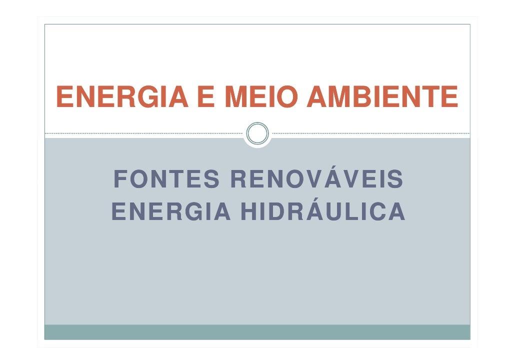 ENERGIA E MEIO AMBIENTE     FONTES RENOVÁVEIS    ENERGIA HIDRÁULICA