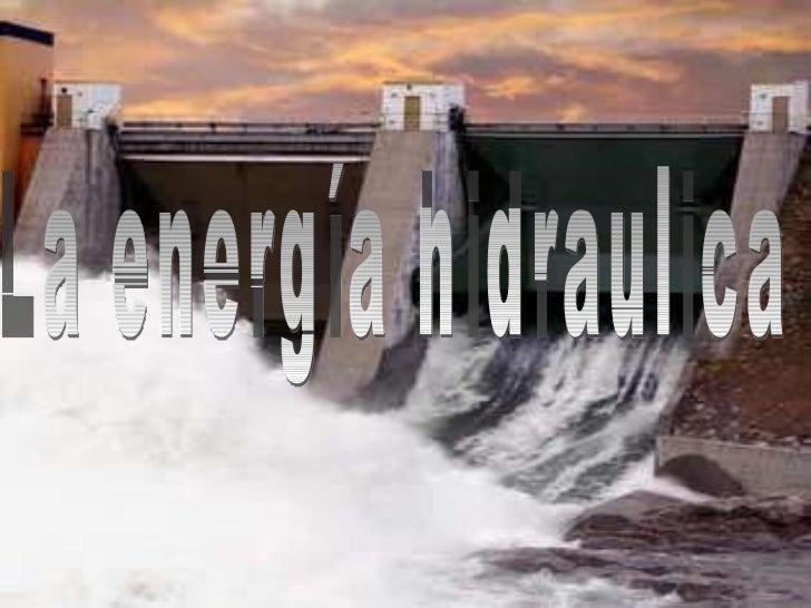 La energía hidraulica
