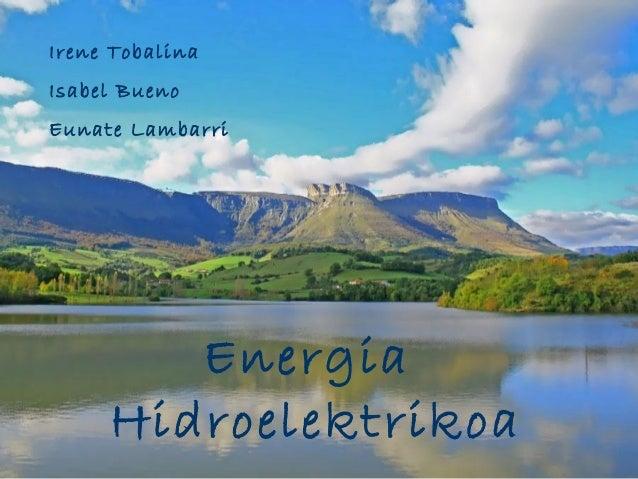 Energia Hidroelektrikoa Irene Tobalina Isabel Bueno Eunate Lambarri