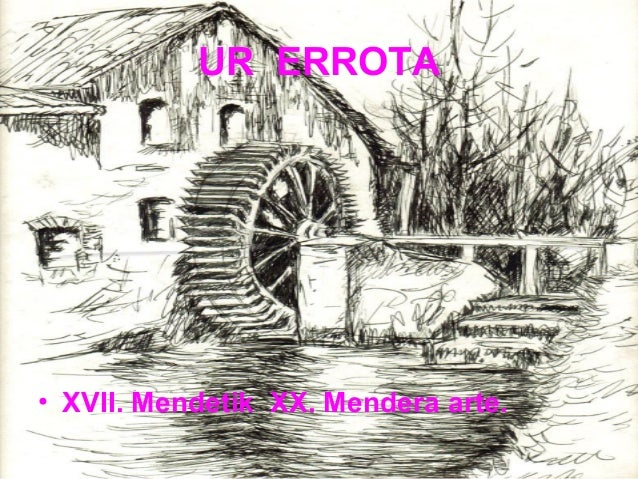 UR ERROTA • XVII. Mendetik XX. Mendera arte.