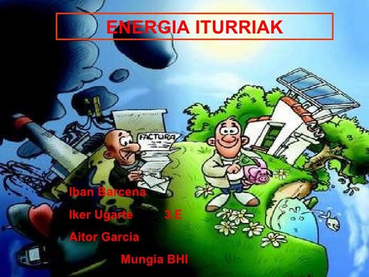 ENERGIA ITURRIAKIban BarcenaIker Ugarte    3.EAitor Garcia        Mungia BHI