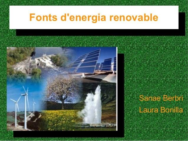 Fonts d'energia renovable Fonts d'energia renovable Sanae Berbri Laura Bonilla