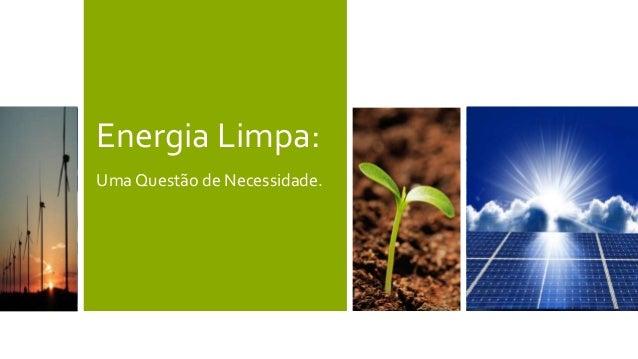 Energia Limpa:  UmaQuestão de Necessidade.