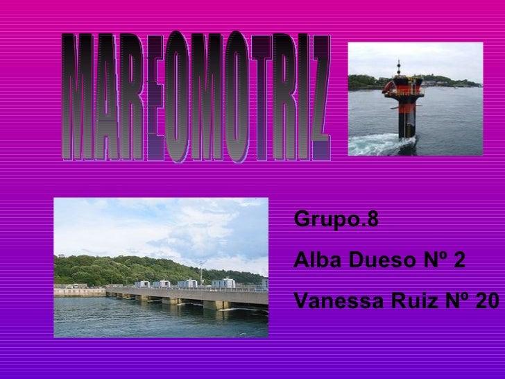 MAREOMOTRIZ Grupo.8 Alba Dueso Nº 2 Vanessa Ruiz Nº 20