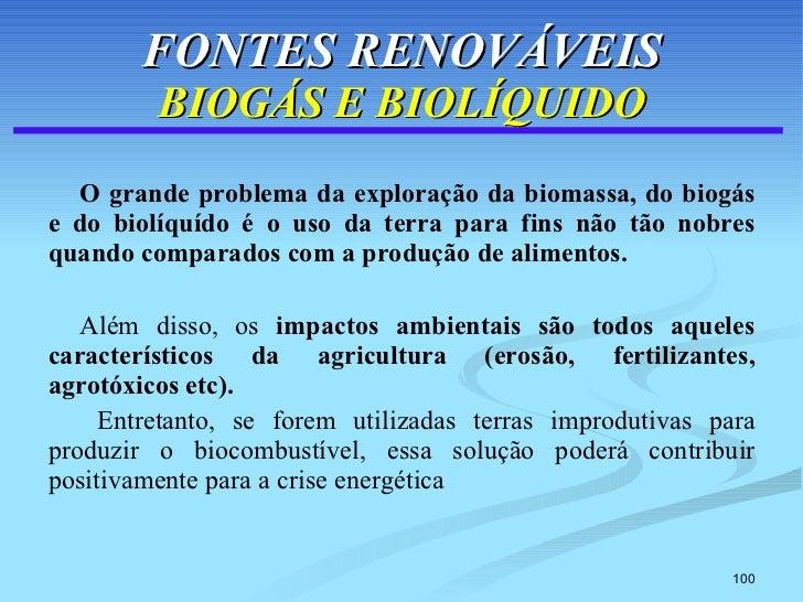 FONTES RENOVÁVEIS BIOGÁS E BIOLÍQUIDO <ul><li>O grande problema da exploração da biomassa, do biogás e do biolíquído é o u...