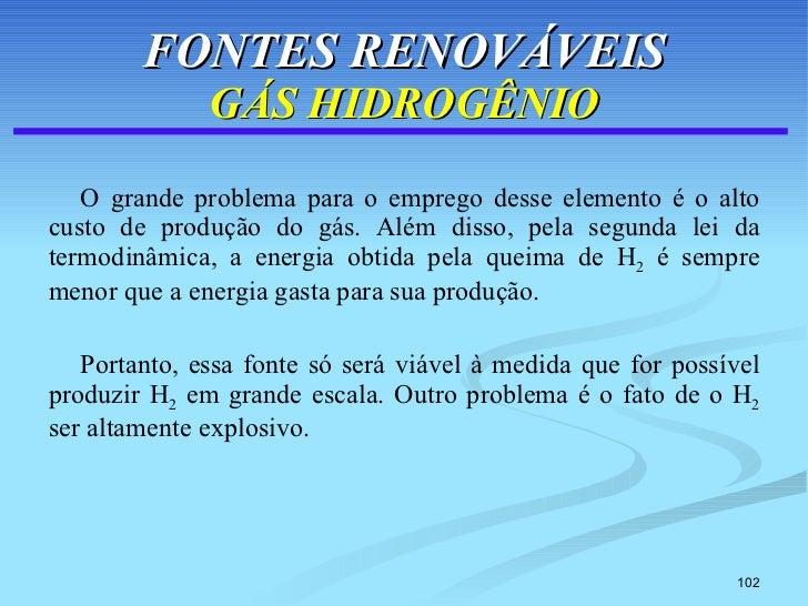 FONTES RENOVÁVEIS GÁS HIDROGÊNIO <ul><li>O grande problema para o emprego desse elemento é o alto custo de produção do gás...