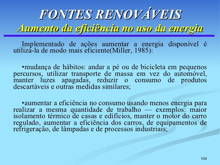 FONTES RENOVÁVEIS Aumento da eficiência no uso da energia <ul><li>Implementado de ações aumentar a energia disponível é ut...