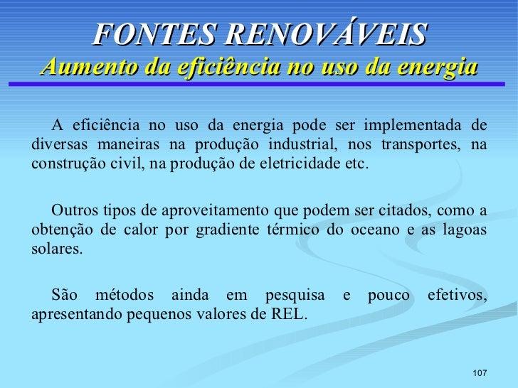 FONTES RENOVÁVEIS Aumento da eficiência no uso da energia <ul><li>A eficiência no uso da energia pode ser implementada de ...