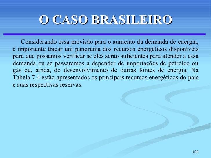 O CASO BRASILEIRO <ul><li>Considerando essa previsão para o aumento da demanda de energia, é importante traçar um panorama...