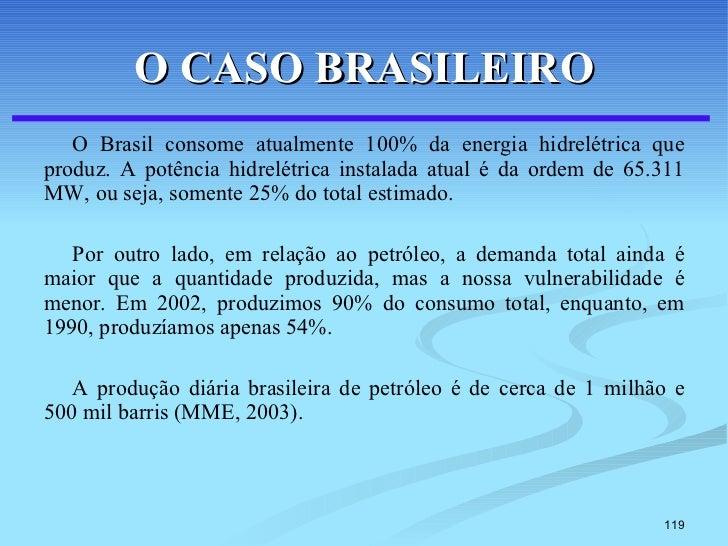 O CASO BRASILEIRO <ul><li>O Brasil consome atualmente 100% da energia hidrelétrica que produz. A potência hidrelétrica ins...