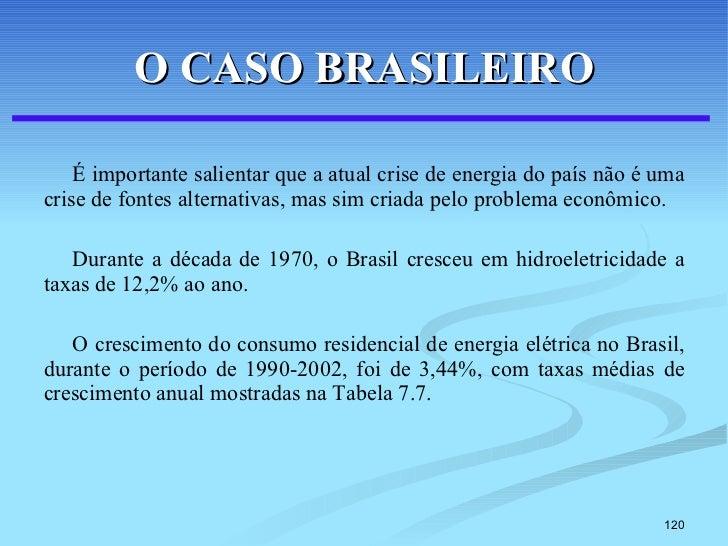 O CASO BRASILEIRO <ul><li>É importante salientar que a atual crise de energia do país não é uma crise de fontes alternativ...