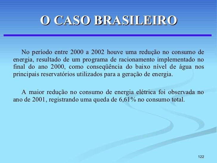 O CASO BRASILEIRO <ul><li>No período entre 2000 a 2002 houve uma redução no consumo de energia, resultado de um programa d...