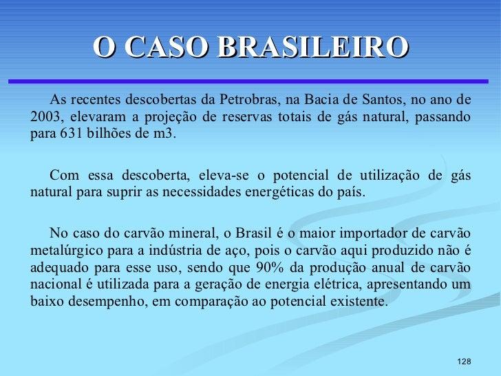 O CASO BRASILEIRO <ul><li>As recentes descobertas da Petrobras, na Bacia de Santos, no ano de 2003, elevaram a projeção de...