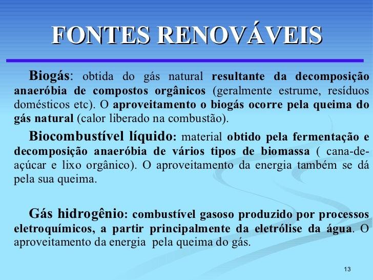 FONTES RENOVÁVEIS <ul><li>Biogás :  obtida do gás natural  resultante da decomposição anaeróbia de compostos orgânicos  (g...