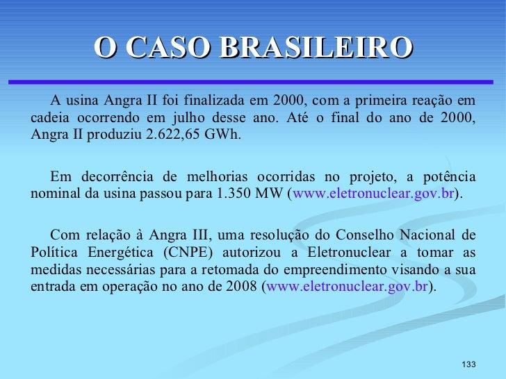O CASO BRASILEIRO <ul><li>A usina Angra II foi finalizada em 2000, com a primeira reação em cadeia ocorrendo em julho dess...