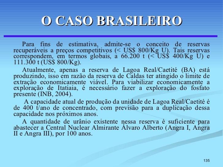 O CASO BRASILEIRO <ul><li>Para fins de estimativa, admite-se o conceito de reservas recuperáveis a preços competitivos (< ...