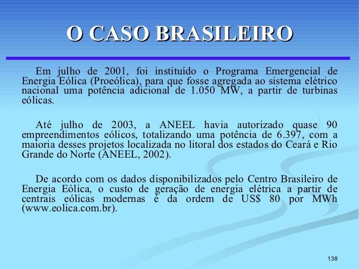 O CASO BRASILEIRO <ul><li>Em julho de 2001, foi instituído o Programa Emergencial de Energia Eólica (Proeólica), para que ...