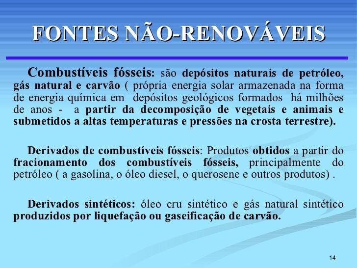 FONTES NÃO-RENOVÁVEIS <ul><li>Combustíveis fósseis :  são  depósitos naturais de petróleo, gás natural e carvão  ( própria...