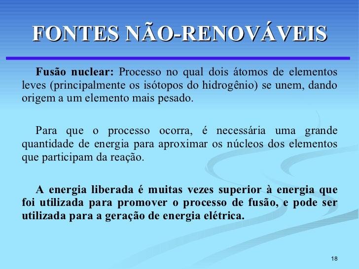 FONTES NÃO-RENOVÁVEIS <ul><li>Fusão nuclear:  Processo no qual dois átomos de elementos leves (principalmente os isótopos ...