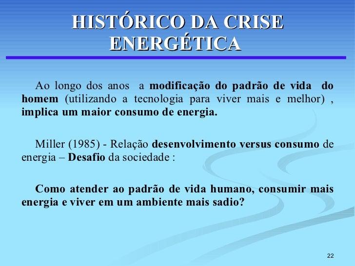 HISTÓRICO DA CRISE ENERGÉTICA   <ul><li>Ao longo dos anos  a  modificação do padrão de vida  do homem  (utilizando a tecno...