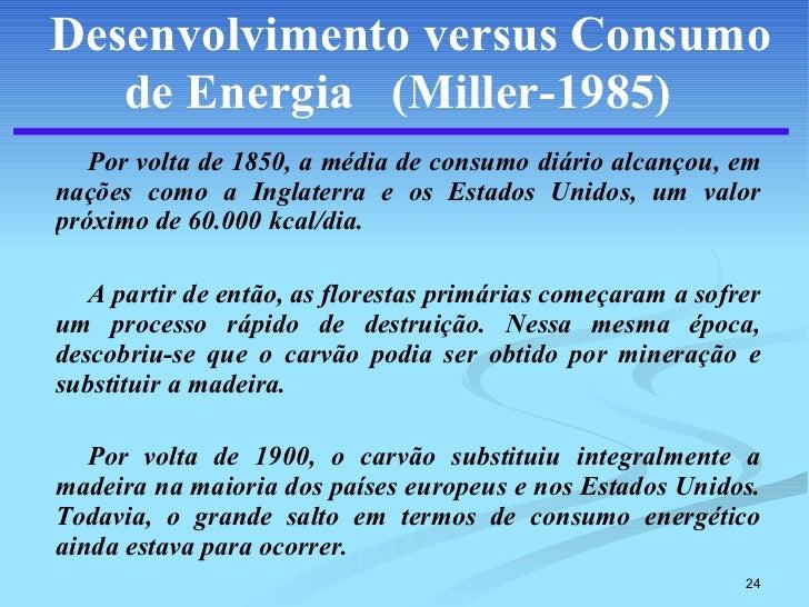Desenvolvimento versus Consumo de Energia  (Miller-1985)   <ul><li>Por volta de 1850, a média de consumo diário alcançou, ...